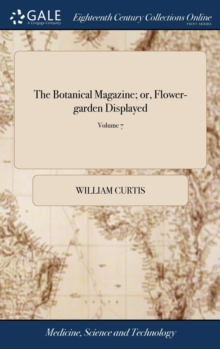 THE BOTANICAL MAGAZINE; OR, FLOWER-GARDE, Hardback Book