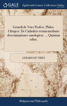 Gerardi de Vries Profess. Philos. Ultraject. de Catholicis Rerum Attributis Determinationes Ontologic . ... Quintum Edit ., Hardback Book