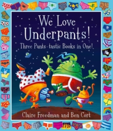 We Love Underpants! Three Pants-tastic Books in One! : Featuring: Aliens Love Underpants, Monsters Love Underpants, Aliens Love Dinopants, Paperback / softback Book