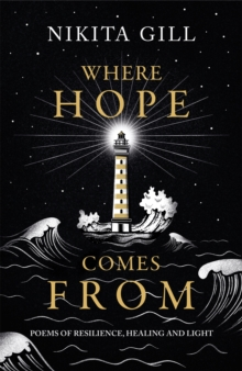 Where Hope Comes From : Healing poetry for the heart, mind and soul, Hardback Book