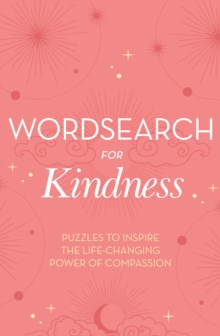 Wordsearch for Kindness : Puzzles to Inspire the Life-Changing Power of Compassion, Paperback / softback Book