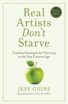 Real Artists Don't Starve : Timeless Strategies for Thriving in the New Creative Age, Paperback / softback Book