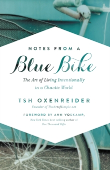 Notes from a Blue Bike : The Art of Living Intentionally in a Chaotic World, Hardback Book