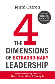 The Four Dimensions of Extraordinary Leadership : The Power of Leading from Your Heart, Soul, Mind, and Strength, Hardback Book