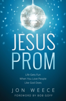 Jesus Prom : Life Gets Fun When You Love People Like God Does, Paperback / softback Book