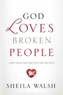 God Loves Broken People : And Those Who Pretend They're Not, Paperback / softback Book
