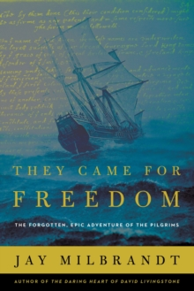They Came for Freedom : The Forgotten, Epic Adventure of the Pilgrims, Paperback / softback Book