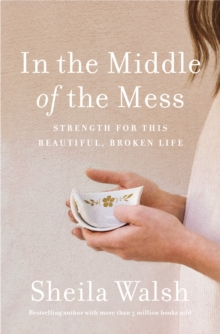 In the Middle of the Mess : Strength for This Beautiful, Broken Life, Paperback / softback Book
