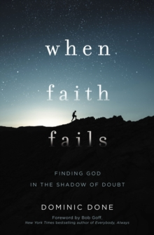 When Faith Fails : Finding God in the Shadow of Doubt, Paperback / softback Book