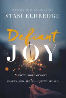 Defiant Joy : Taking Hold of Hope, Beauty, and Life in a Hurting World, Paperback / softback Book