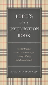 Life's Little Instruction Book : Simple Wisdom and a Little Humor for Living a Happy and Rewarding Life, Hardback Book