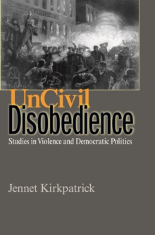 Uncivil Disobedience : Studies in Violence and Democratic Politics, PDF eBook