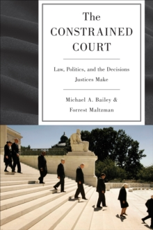 The Constrained Court : Law, Politics, and the Decisions Justices Make, EPUB eBook
