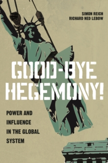 Good-Bye Hegemony! : Power and Influence in the Global System, EPUB eBook