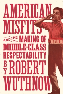 American Misfits and the Making of Middle-Class Respectability, EPUB eBook