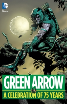 Green Arrow A Celebration Of 75 Years, Hardback Book