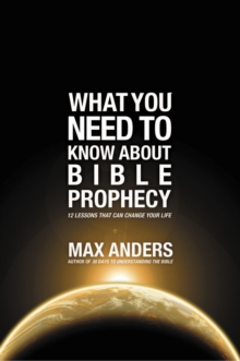 What You Need to Know About Bible Prophecy : 12 Lessons That Can Change Your Life, Paperback Book