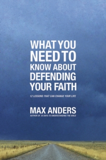 What You Need To Know About Defending Your Faith : 12 Lessons That Can Change Your Life, Paperback Book