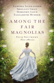 Among the Fair Magnolias : Four Southern Love Stories, Paperback / softback Book