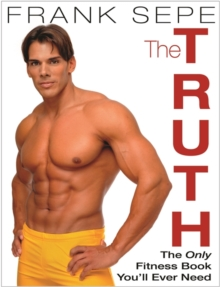 The Truth : The Only Fitness Book You'll Ever Need, Paperback / softback Book