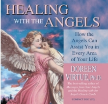 Healing with the Angels : How the Angels Can Assist You in Every Area of Your Life, CD-Audio Book