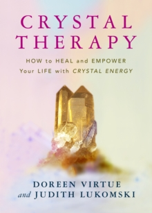 Crystal Therapy : How to Heal and Empower Your Life with Crystal Energy, Paperback Book