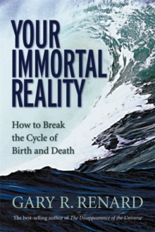 Your Immortal Reality : How To Break The Cycle Of Birth And Death, Paperback Book