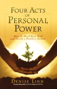 Four Acts Of Personal Power : How To Heal Your Past And Create An Empowering Future, Paperback / softback Book