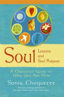 Soul Lessons And Soul Purpose : A Channelled Guide To Why You Are Here, Paperback / softback Book