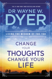 Change Your Thoughts, Change Your Life : Living The Wisdom Of The Tao, Paperback / softback Book