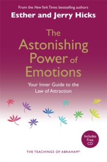 The Astonishing Power of Emotions : Your Inner Guide to the Law of Attraction, Paperback Book