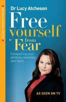 Free Yourself From Fear : Conquering Your Phobias, Anxieties and Fears, Paperback Book