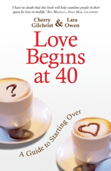 Love Begins At 40 : A Guide To Starting Over, Paperback / softback Book