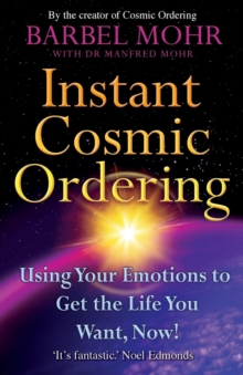 Instant Cosmic Ordering : Using Your Emotions To Get The Life You Want, Now!, Paperback Book