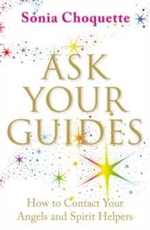 Ask Your Guides : How to Contact your Angels and Spirit Helpers, Paperback Book