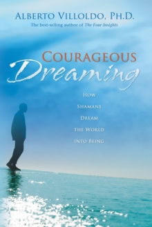 Courageous Dreaming : How Shamans Dream the World into Being, Paperback Book