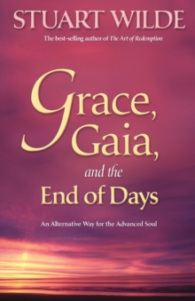 Grace, Gaia And The End Of Days : An Alternative Way for the Advanced Soul, Paperback Book