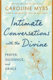 Intimate Conversations with the Divine : Prayer, Guidance, and Grace, Hardback Book