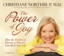 The Power Of Joy : How The Deliberate Pursuit Of Pleasure Can Heal Your Life, CD-Audio Book