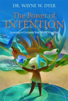 The Power of Intention : Learning to Co-create Your World Your Way, Paperback Book