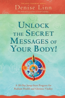 Unlock The Secret Messages of Your Body! : A 28-Day Jump-Start Program for Radiant Health and Glorious Vitality, Paperback Book