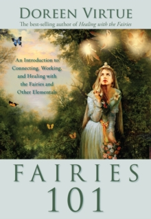 Fairies 101 : An Introduction to Connecting, Working, and Healing with the Fairies and Other Elementals, Paperback Book