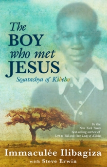 The Boy Who Met Jesus : Segatashya Emmanuel of Kibeho, Paperback / softback Book