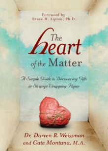 The Heart of the Matter : A Simple Guide to Discovering Gifts in Strange Wrapping Paper, Paperback / softback Book