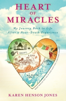 Heart of Miracles : My Journey Back to Life After a Near-Death Experience, Paperback / softback Book