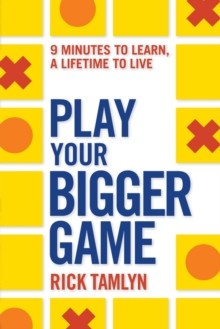 Play Your Bigger Game : 9 Minutes to Learn, a Lifetime to Live, Paperback / softback Book