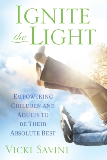 Ignite the Light : Empowering Children and Adults to Be Their Absolute Best, Paperback / softback Book