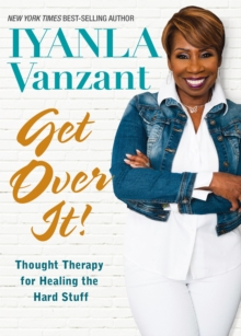Get Over It! : Thought Therapy for Healing the Hard Stuff, Hardback Book