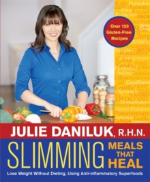 Slimming Meals That Heal : Lose Weight Without Dieting, Using Anti-inflammatory Superfoods, Paperback / softback Book