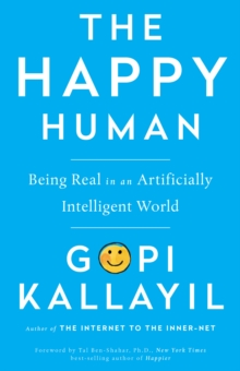 The Happy Human : Being Real in an Artificially Intelligent World, Hardback Book